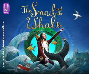 Advert: https://www.tallstories.org.uk/the-snail-and-the-whale