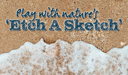 Play with nature's 'Etch A Sketch'